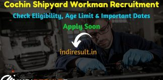 Cochin Shipyard Limited Workman Recruitment 2019 - Check Cochin Shipyard Limited Workman Notification, Eligibility Criteria, Age Limit, Educational Qualification and Selection process. Cochin Shipyard Limited invites Online application to fill CSL 671 Workman Vacancy Posts.