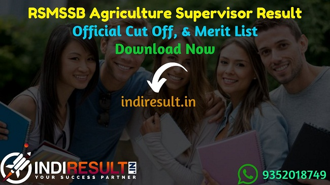 RSMSSB Agriculture Supervisor Result 2019 Download RSMSSB Krishi Paryavekshak Result : Download RSMSSB Rajasthan Agriculture Supervisor Result, Cutoff & Merit List 2020. The Result Date Of RSMSSB Agriculture Supervisor Exam is 22 January 2020. This Rajasthan Subordinate and Ministerial Services Selection Board RSMSSB Agriculture Supervisor Exam Result 2020 can be accessed from RSMSSB 's official website rsmssb.rajasthan.gov.in. This RSMSSB Agriculture Supervisor Exam 2019 conducted on 03 March 2019. Aspirants can check RSMSSB Krishi Paryavekshak result and cutoff by name wise and roll number wise.