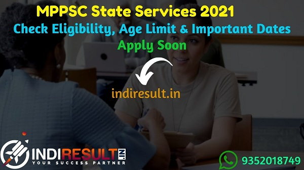 MPPSC State Services 2021 Recruitment Notification - Check MPPSC State Service Recruitment Notification, Eligibility Criteria, Salary, Age Limit, Last Date.