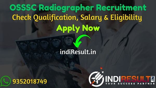 OSSSC Radiographer Recruitment 2021 - Check OSSSC 200 Radiographer Vacancy Notification, Salary, Eligibility Criteria, Age Limit, Educational Qualification