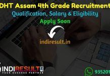 DHT Assam 4th Grade Recruitment 2021 - DHT Assam 100 Grade 4 Vacancy Notification, Eligibility Criteria, Salary, Last Date, Age Limit.DHT Assam Grade 4 Form