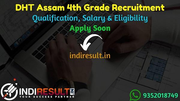 DHT Assam 4th Grade Recruitment 2021 - DHT Assam 100 Grade 4 Vacancy Notification, Eligibility Criteria, Salary, Last Date, Age Limit.DHT Assam Grade 4 Form