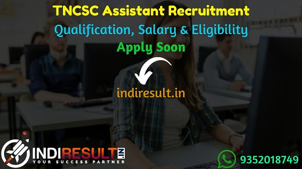 TNCSC Assistant Recruitment 2021 - Apply TN Assistant Vacancy Notification, Eligibility Criteria, Age Limit, Salary, Educational Qualification and Selection process.