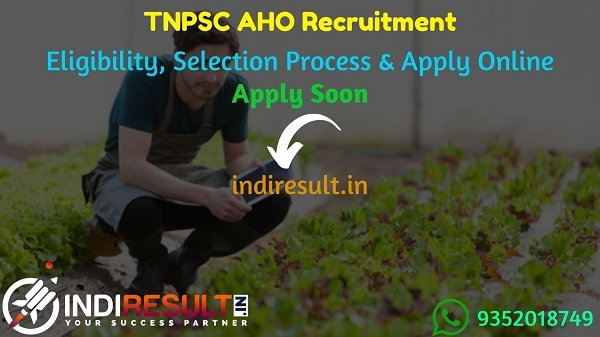 TNPSC AHO Recruitment 2021 - Apply TNPSC Assistant Horticulture Officer Vacancy Notification, Eligibility Criteria, Age Limit, Salary,Last Date,tnpsc.gov.in