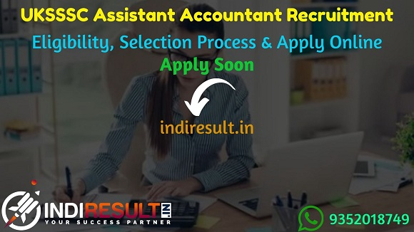 UKSSSC Assistant Accountant Recruitment 2021 - Apply UKSSSC 541 Assistant Accountant Vacancy, Notification, Eligibility Criteria, Age Limit,Salary,Last Date