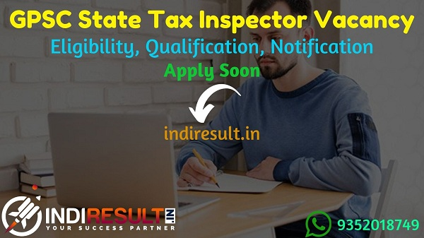 GPSC State Tax Inspector Recruitment 2021 - Apply GPSC 243 State Tax Inspector Vacancy Notification, Eligibility, Salary, Last Date, Age Limit, Last Date.