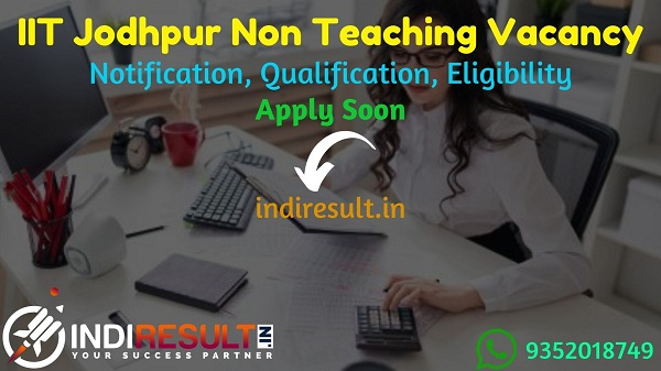 IIT Jodhpur Non Teaching Recruitment 2021 - Apply IIT Jodhpur 45 Junior Assistant, Library Assistant VacancyNotification, Eligibility, Age Limit, Salary.