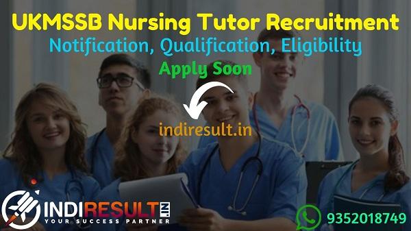UKMSSB Nursing Tutor Recruitment 2021 - Apply UKMSSB 40 Nursing Tutor Vacancy Notification, Eligibility Criteria, Salary, Age Limit, Qualification,Last Date